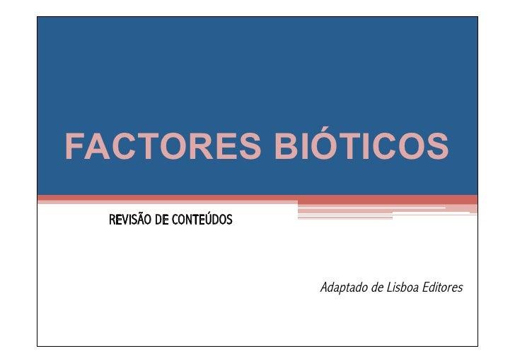 FACTORES BIÓTICOS  REVISÃO DE CONTEÚDOS                            Adaptado de Lisboa Editores