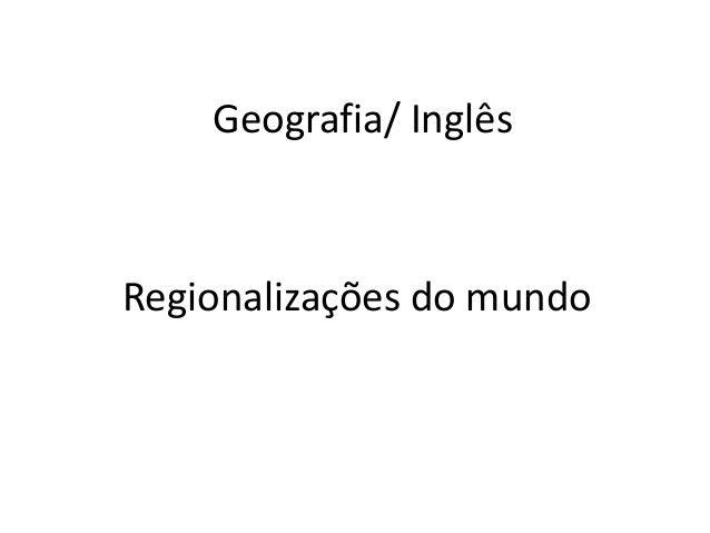 Geografia/ InglêsRegionalizações do mundo