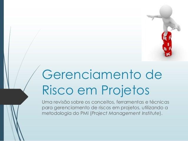 Gerenciamento de Risco em Projetos Uma revisão sobre os conceitos, ferramentas e técnicas para gerenciamento de riscos em ...