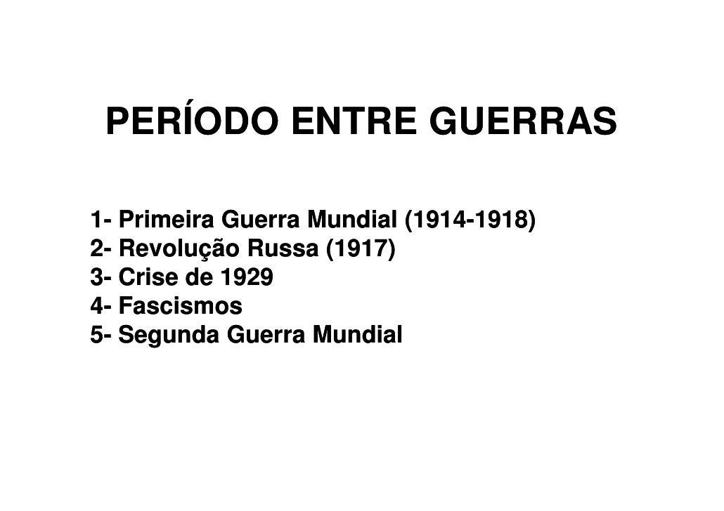 PERÍODO ENTRE GUERRAS  1- Primeira Guerra Mundial (1914-1918)                            (1914- 2- Revolução Russa (1917) ...