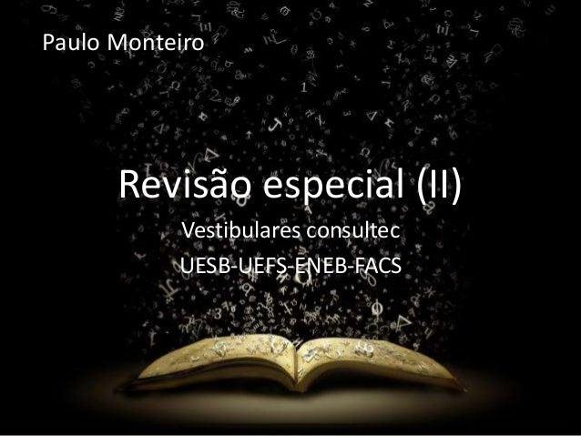 Paulo Monteiro  RevisãRoev eissãpo e(IcI)ial (II)  Vestibulares consultec  UESB-UEFS-ENEB-FACS