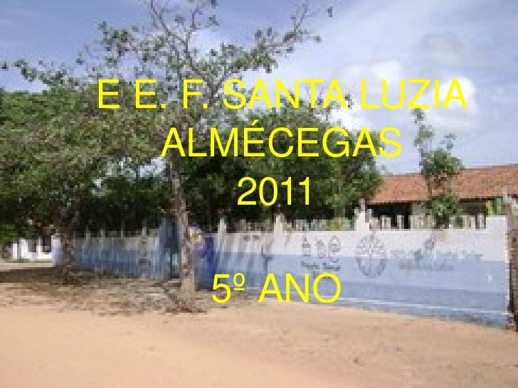 E E. F. SANTA LUZIA ALMÉCEGAS 2011  5º ANO