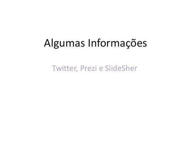 Algumas Informações Twitter, Prezi e SlideSher