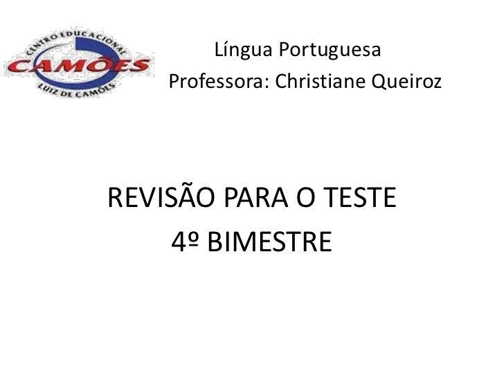 Língua Portuguesa    Professora: Christiane QueirozREVISÃO PARA O TESTE     4º BIMESTRE