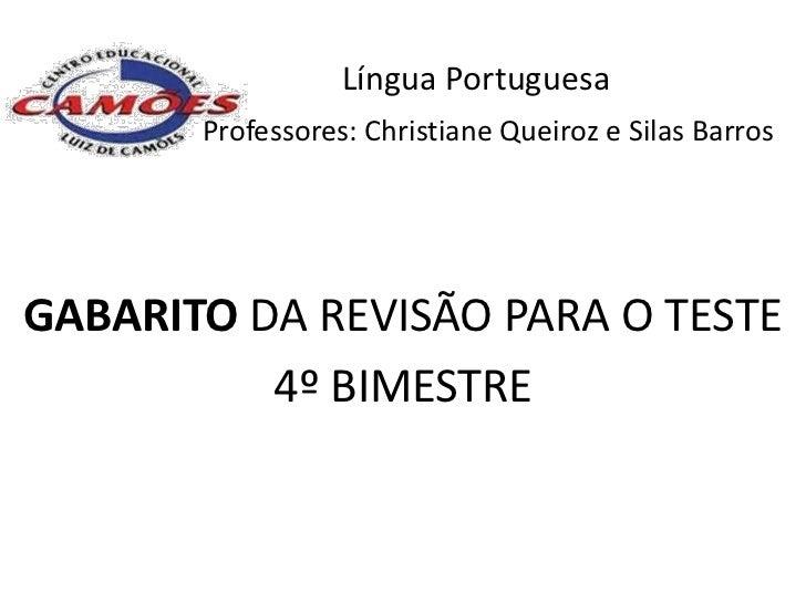 Língua Portuguesa       Professores: Christiane Queiroz e Silas BarrosGABARITO DA REVISÃO PARA O TESTE          4º BIMESTRE