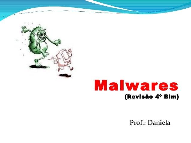 Malwares  (Revisão 4º Bim)  Prof.: Daniela