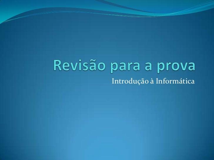 Revisão para a prova<br />Introdução à Informática<br />