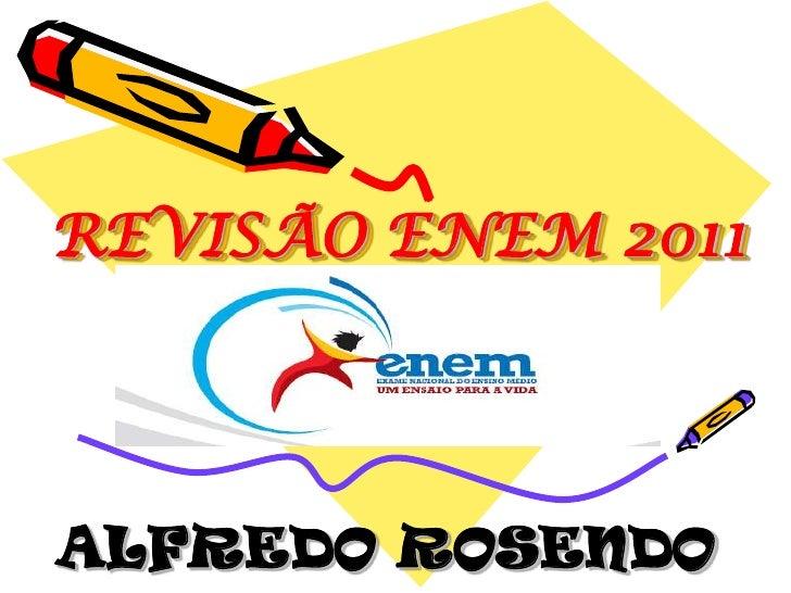REVISÃO ENEM 2011<br />ALFREDO ROSENDO<br />