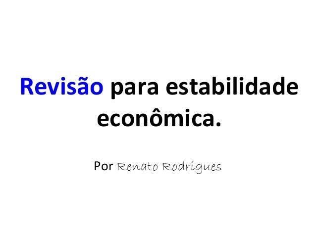 Revisão para estabilidade econômica. Por Renato Rodrigues