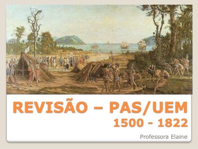 REVISÃO – PAS/UEM 1500 - 1822 Professora Elaine
