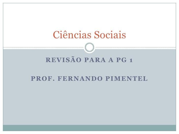 Revisão para a PG 1<br />Prof. Fernando Pimentel<br />Ciências Sociais<br />