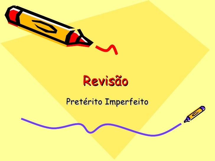 RevisãoPretérito Imperfeito