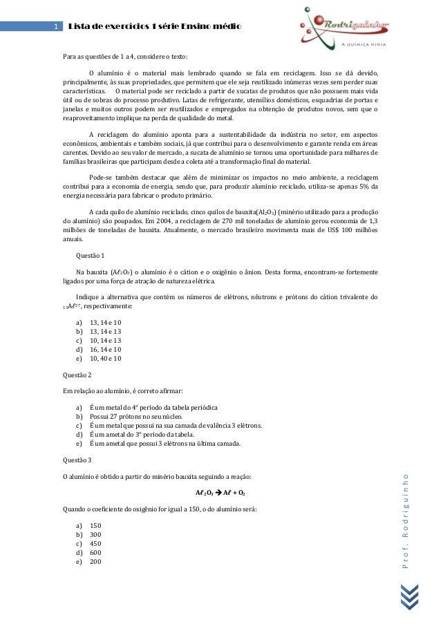 Prof.Rodriguinho1 Lista de exercícios 1 série Ensino médioPara as questões de 1 a 4, considere o texto:O alumínio é o mate...