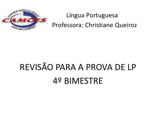Língua Portuguesa       Professora: Christiane QueirozREVISÃO PARA A PROVA DE LP       4º BIMESTRE