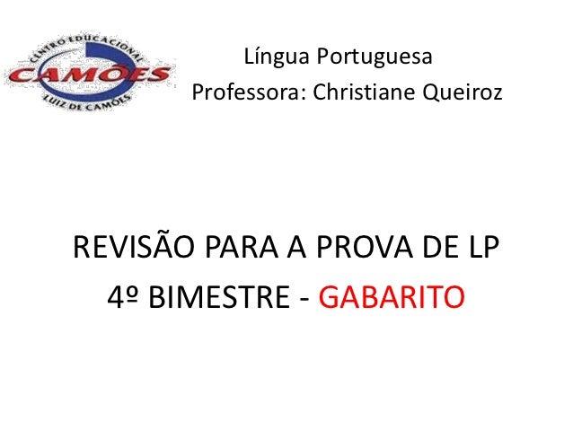 Língua Portuguesa       Professora: Christiane QueirozREVISÃO PARA A PROVA DE LP  4º BIMESTRE - GABARITO