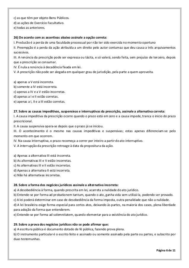Página 6 de 11c) as que têm por objeto Bens Públicos.d) as ações de Exercício Facultativo.e) todas as anteriores.26) De ac...
