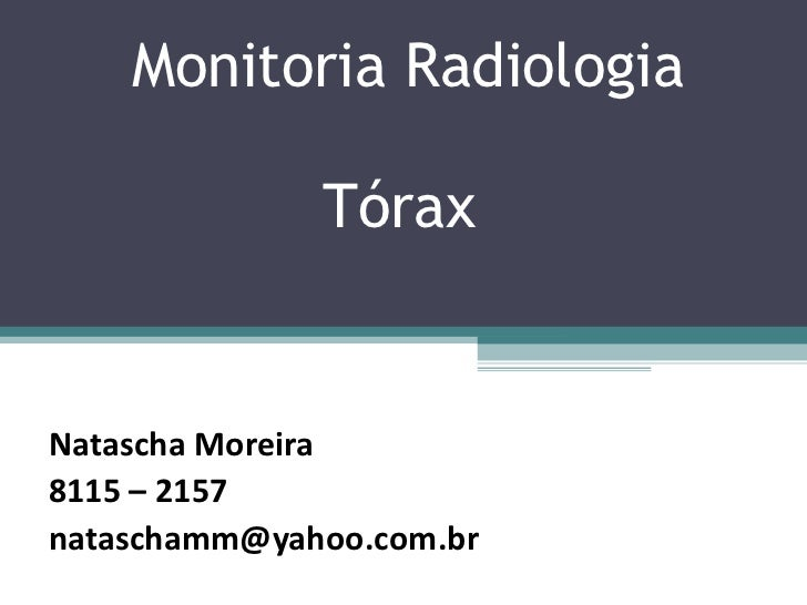 Monitoria Radiologia Tórax  Natascha Moreira 8115 – 2157 [email_address]