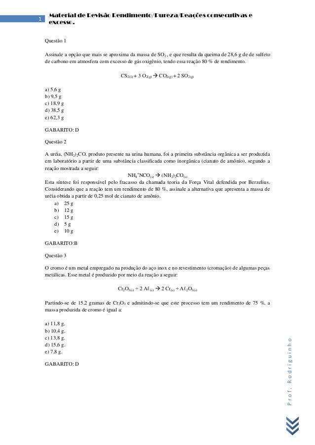 Prof.Rodriguinho1Material de Revisão Rendimento/Pureza/Reações consecutivas eexcesso.Questão 1Assinale a opção que mais se...