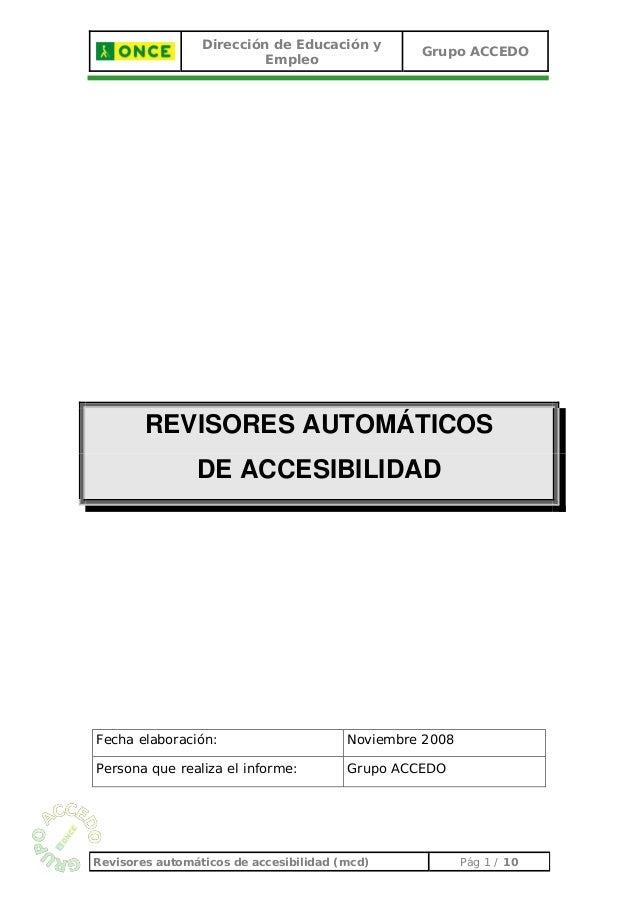 Dirección de Educación y Empleo Grupo ACCEDO REVISORES AUTOMÁTICOS DE ACCESIBILIDAD Fecha elaboración: Noviembre 2008 Pers...
