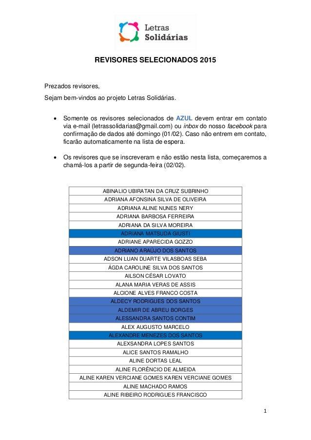 1 REVISORES SELECIONADOS 2015 Prezados revisores, Sejam bem-vindos ao projeto Letras Solidárias.  Somente os revisores se...