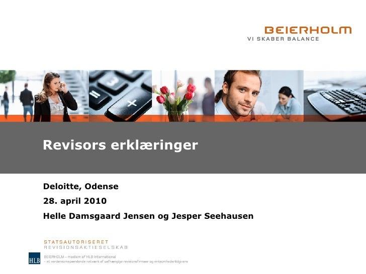 Revisors erklæringer Deloitte, Odense 28. april 2010 Helle Damsgaard Jensen og Jesper Seehausen