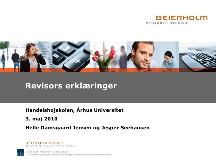 Revisors erklæringer Handelshøjskolen, Århus Universitet 3. maj 2010 Helle Damsgaard Jensen og Jesper Seehausen