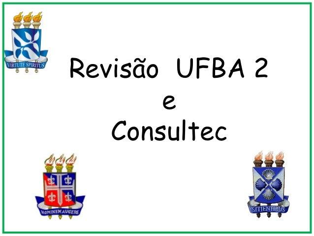 Revisão UFBA 2       e   Consultec      c