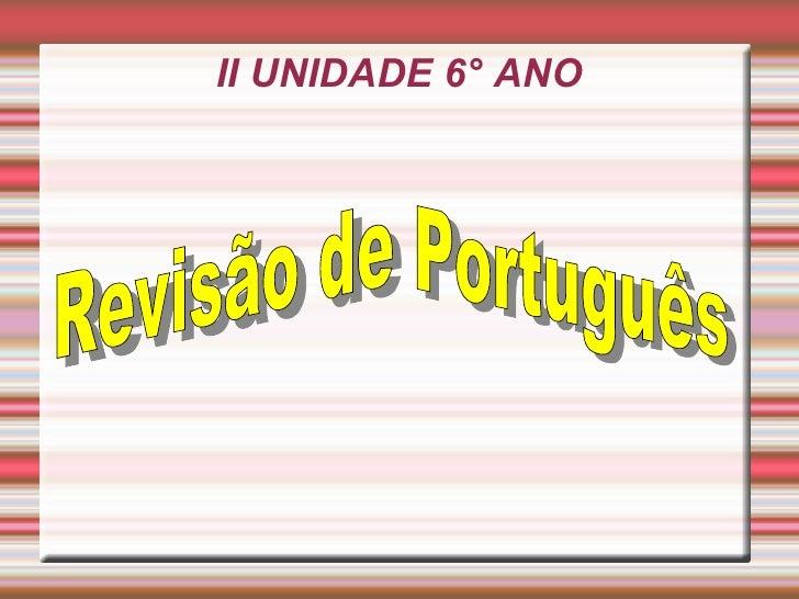 II UNIDADE 6° ANO Revisão de Português