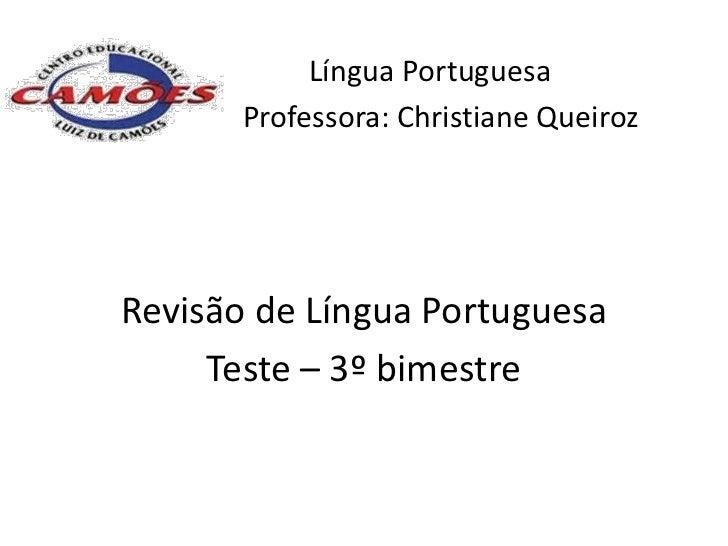 Língua Portuguesa       Professora: Christiane QueirozRevisão de Língua Portuguesa     Teste – 3º bimestre
