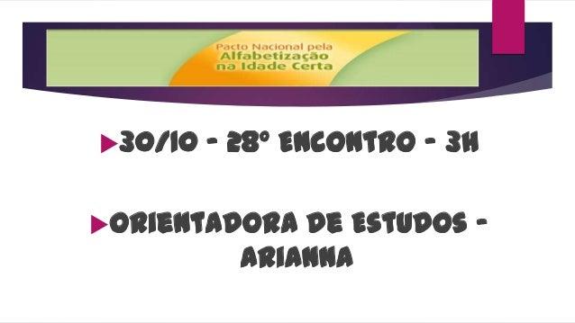 30/10  - 28º Encontro – 3h  Orientadora  de Estudos Arianna