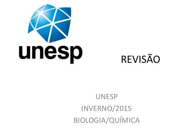 REVISÃO UNESP INVERNO/2015 BIOLOGIA/QUÍMICA