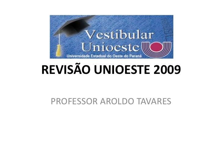 REVISÃO UNIOESTE 2009 PROFESSOR AROLDO TAVARES