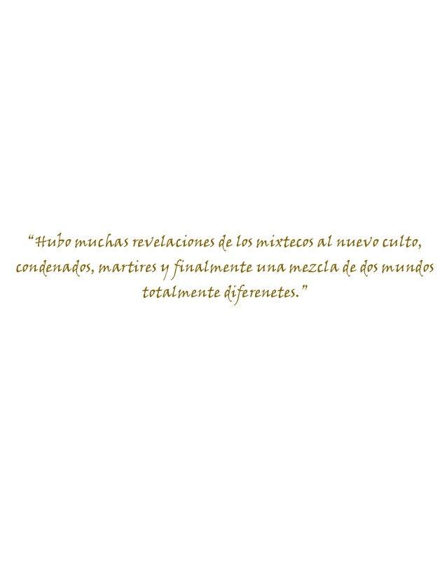 """CONQUISTA ESPIRITUAL. 4 Había que convencer a los zapotecas y mixtecos de que 'el verdadero dios"""", el que había hecho que ..."""
