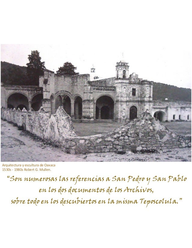 CONSTRUCCIÓN DEL TEMPLO Y CONVENTO.6 San Pedro y San Pablo Teposcolula. El convento aparece mencionado frecuentemente en v...