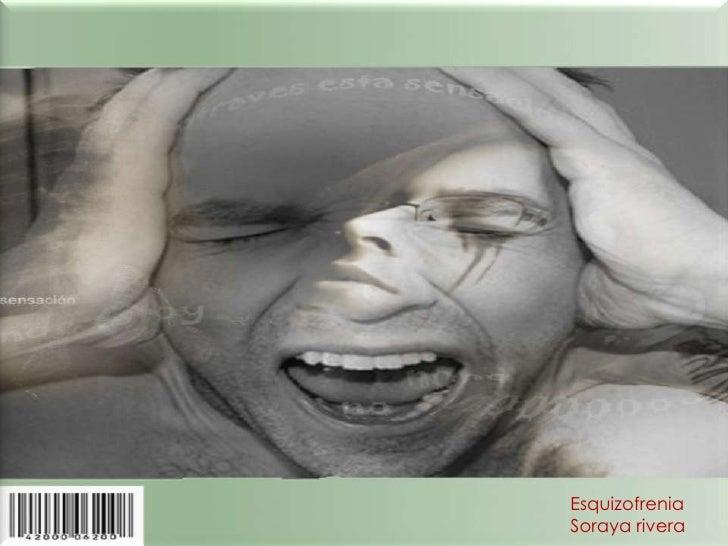 Esquizofrenia<br />Soraya rivera<br />
