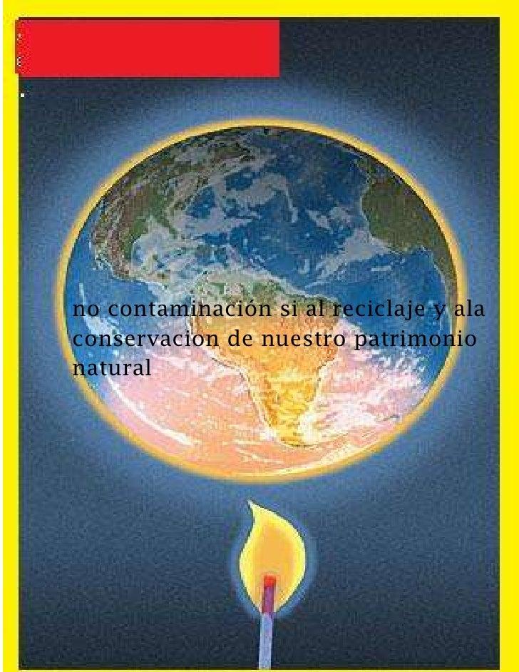 -1032510-4401185no contaminación si al reciclaje y ala conservacion de nuestro patrimonio natural        INDICE. La Natura...