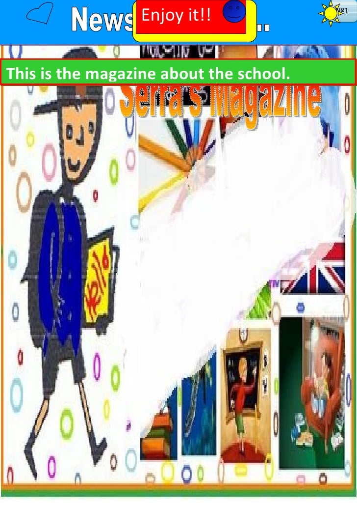 Enjoy it!!             Nº1This is the magazine about the school.