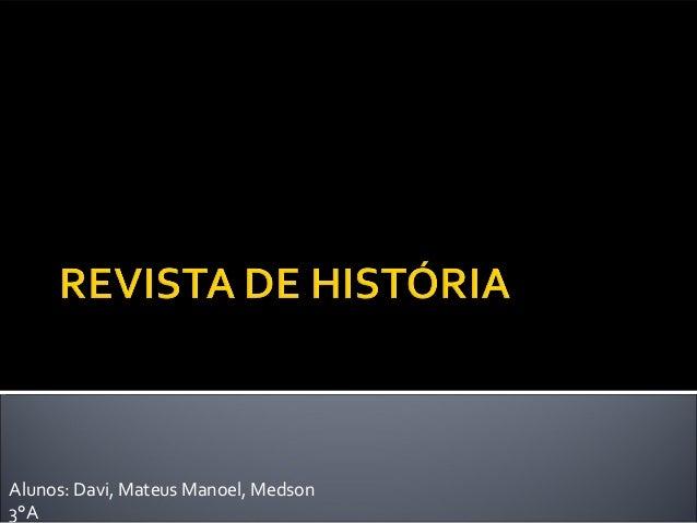Alunos: Davi, Mateus Manoel, Medson3°A