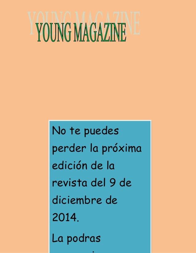 No te puedes  perder la próxima  edición de la  revista del 9 de  diciembre de  2014.  La podras  conseguir en