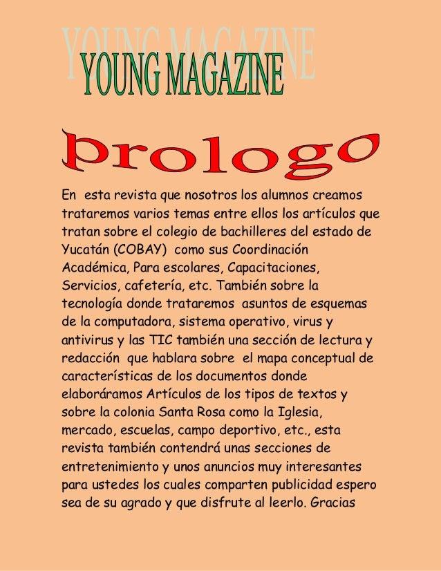 En esta revista que nosotros los alumnos creamos  trataremos varios temas entre ellos los artículos que  tratan sobre el c...