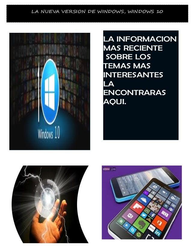 LA NUEVA VERSION DE WINDOWS, WINDOWS 10 LA INFORMACION MAS RECIENTE SOBRE LOS TEMAS MAS INTERESANTES LA ENCONTRARAS AQUI.