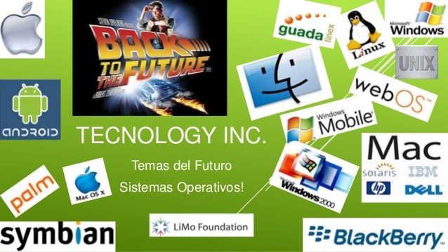 TECNOLOGY INC. Temas del Futuro Sistemas Operativos!
