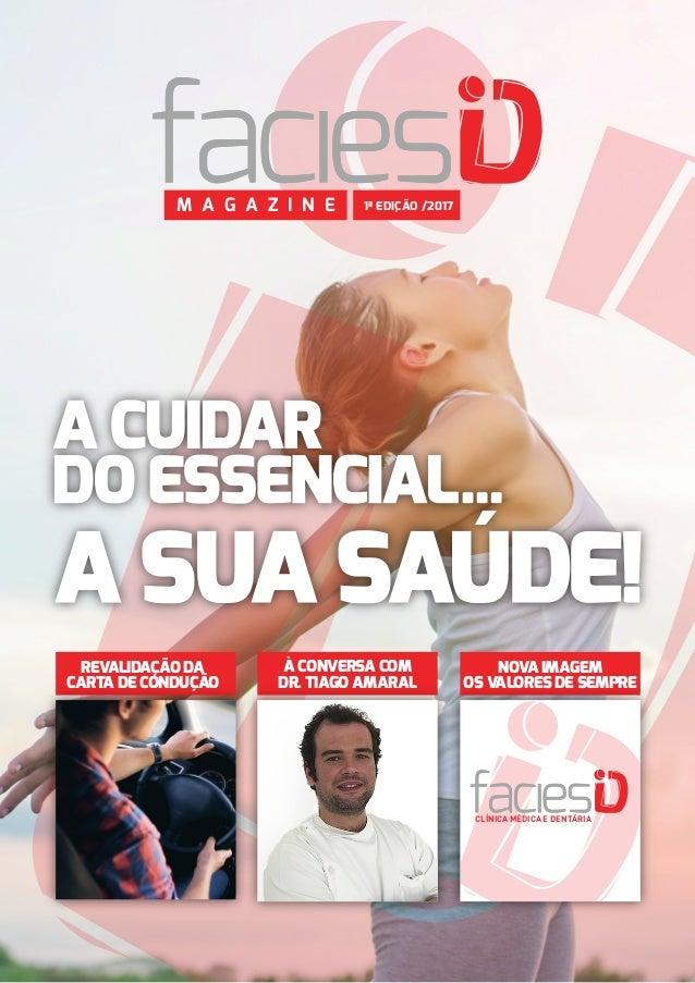 FaciesID-Magazine 1 M A G A Z I N E 1ª EDIÇÃO /2017 REVALIDAÇÃO DA CARTA DE CONDUÇÃO À CONVERSA COM DR. TIAGO AMARAL NOVA ...