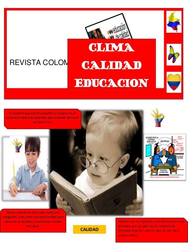 CLIMA REVISTA COLOMBIA  CALIDAD  EDUCACION El maestro que intenta enseñar sin inspirar en el alumno el deseo de aprender e...