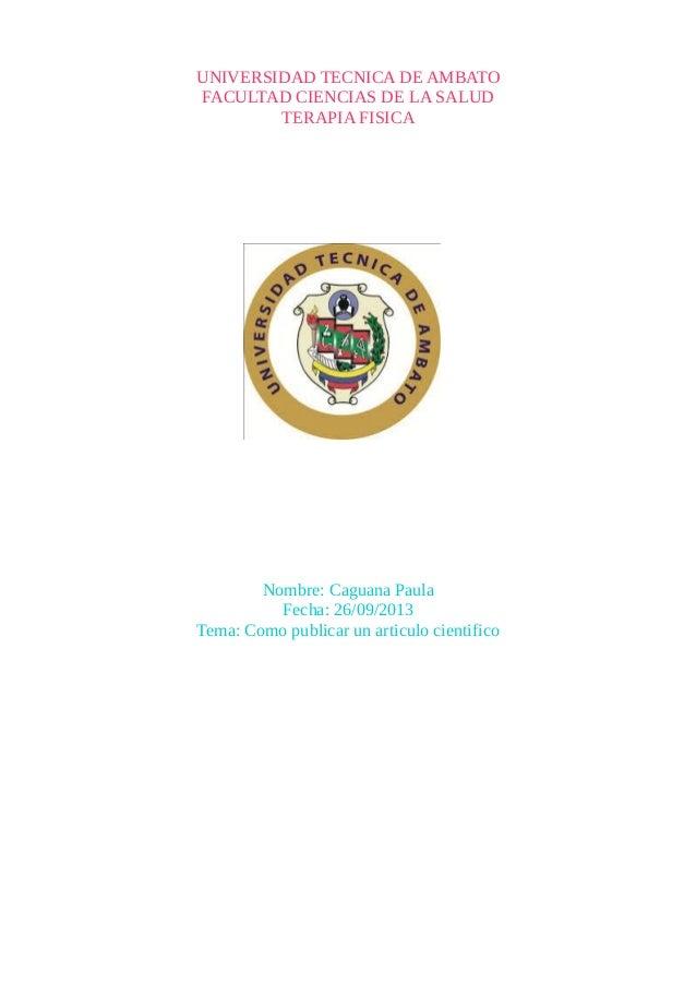 UNIVERSIDAD TECNICA DE AMBATO FACULTAD CIENCIAS DE LA SALUD TERAPIA FISICA Nombre: Caguana Paula Fecha: 26/09/2013 Tema: C...