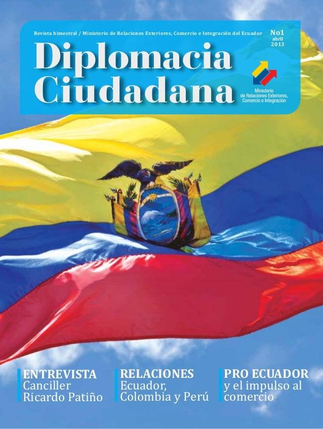 Revista bimestral / Ministerio de Relaciones Exteriores, Comercio e Integración del Ecuador Diplomacia Ciudadana No1 abril...