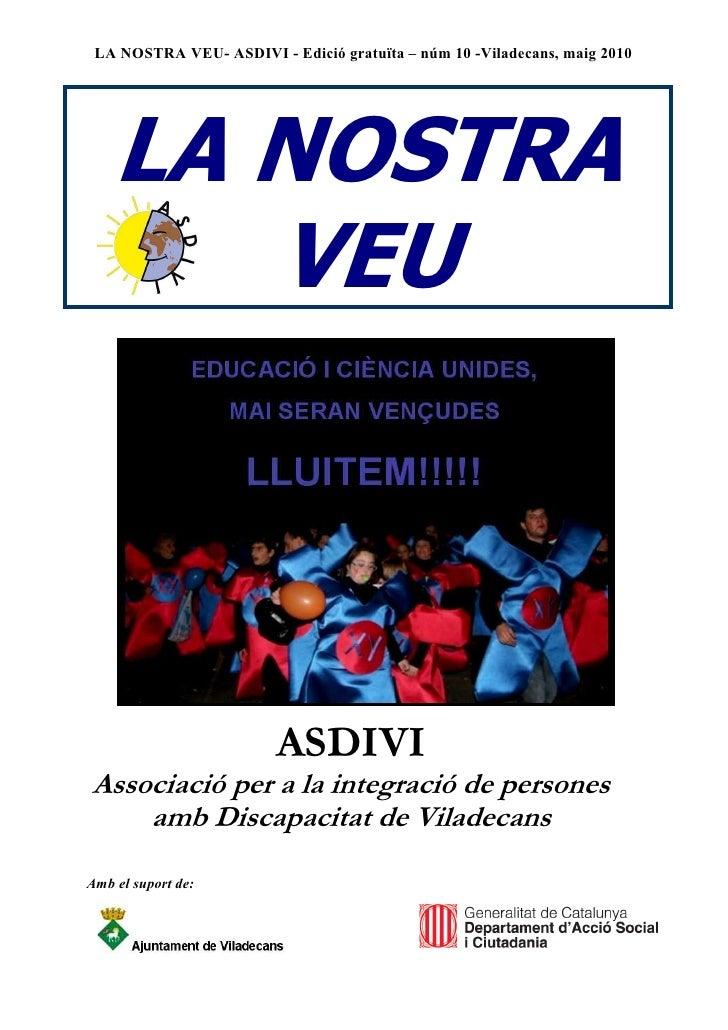 LA NOSTRA VEU- ASDIVI - Edició gratuïta – núm 10 -Viladecans, maig 2010         LA NOSTRA        VEU                      ...