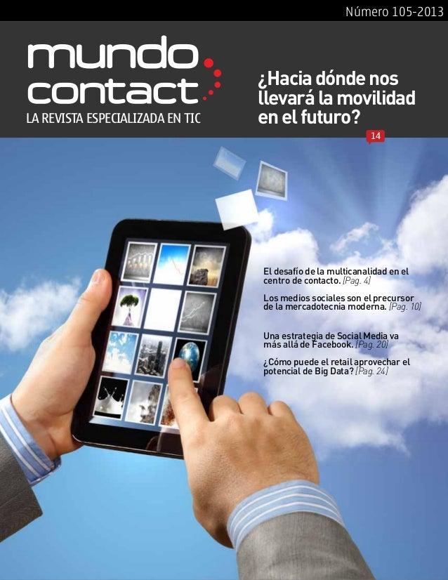Número 105-2013El desafío de la multicanalidad en elcentro de contacto. [Pag. 4]Los medios sociales son el precursorde la ...