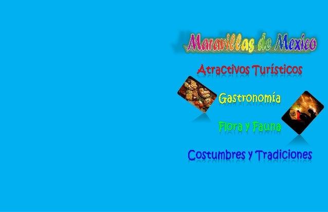 Atractivos turísticos  Tulum  Chichen Itzá  Xcaret  Pirámide del sol  Cabo San Lucas  Gastronomía  Platillos mexicanos  Fl...
