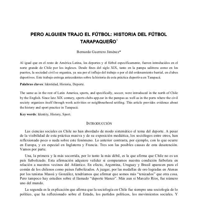 PERO ALGUIEN TRAJO EL FÚTBOL: HISTORIA DEL FÚTBOL TARAPAQUEÑO 1 Bernardo Guerrero Jiménez* Al igual que en el resto de Amé...
